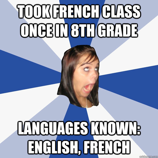 Took French Class Once In 8th Grade Languages Known English