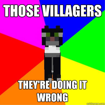 Those Villagers They Re Doing It Wrong Minecraft Business Cat