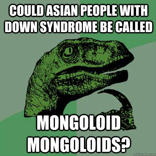 could asian people with down syndrome be called mongoloid