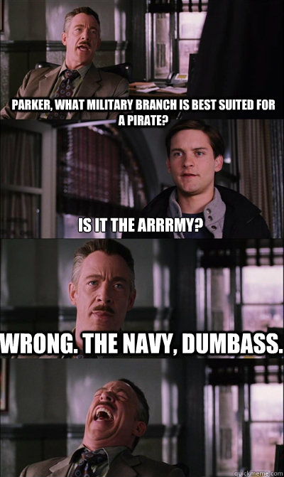 Parker, what military branch is best suited for a pirate? Is