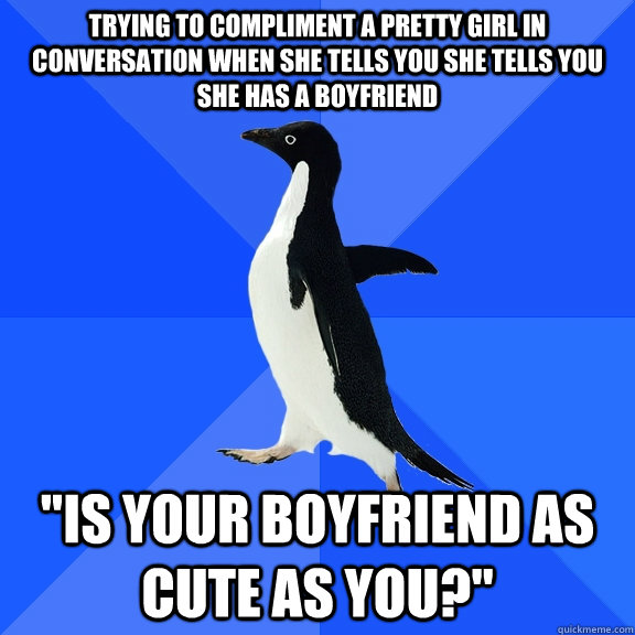 Trying to compliment a pretty girl in conversation when she