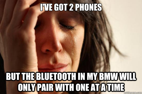 I've got 2 phones But the bluetooth in my BMW will only pair