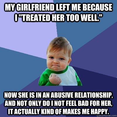 My girlfriend left me because I