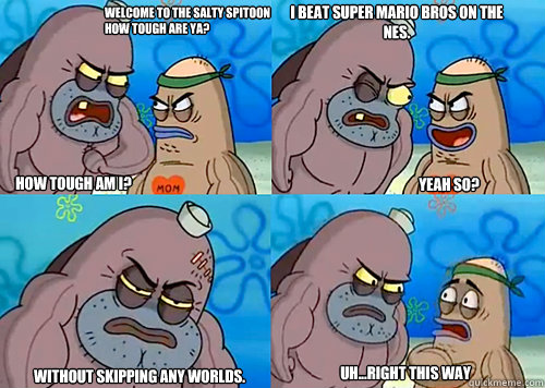 Welcome To The Salty Spitoon How Tough Are Ya How Tough Am I I