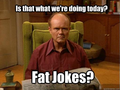 Fat jokes re Best fat