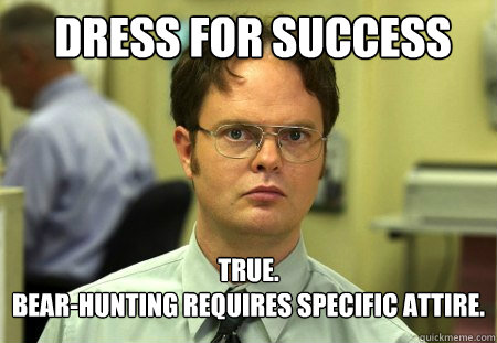 Dress For Success True Bear Hunting Requires Specific Attire Schrute Quickmeme