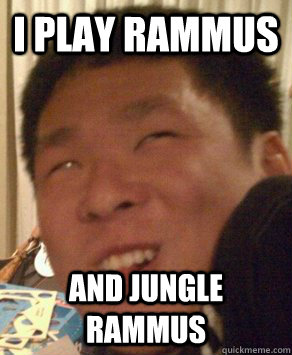 i play rammus and jungle rammus - Retarded Korean Kid