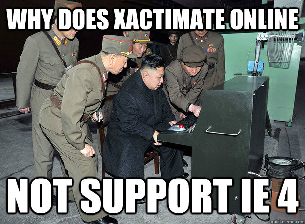 Why does Xactimate Online Not support IE 4 - Misc - quickmeme