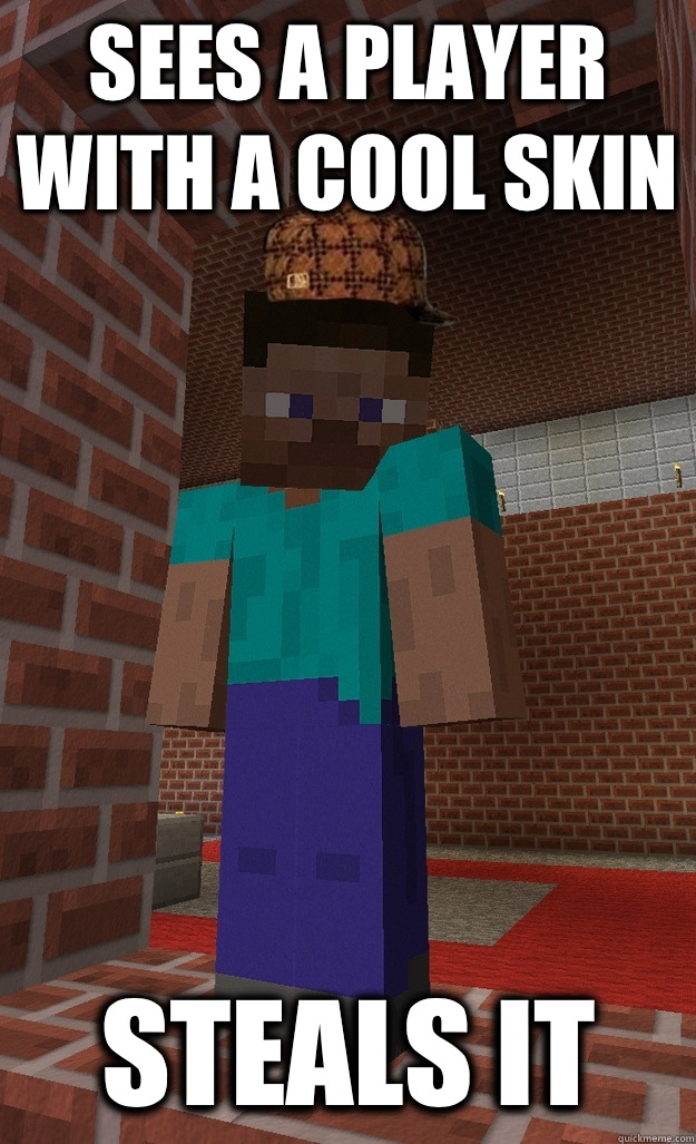 Sees A Player With A Cool Skin Steals It Scumbag Steve Minecraft