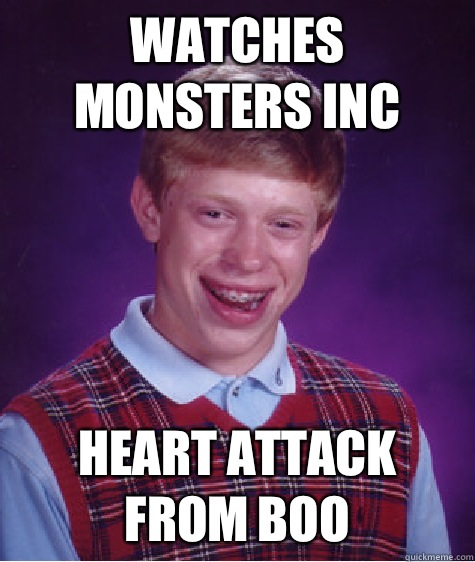 Watches monsters inc Heart attack from boo - Bad Luck Brian