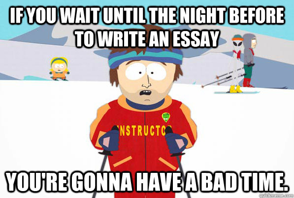 Essay is better when you write it the night before