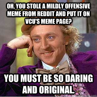 Oh, you stole a mildly offensive meme from reddit and put it
