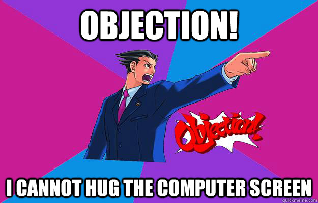 Objection I Cannot Hug The Computer Screen Phoenix Wright