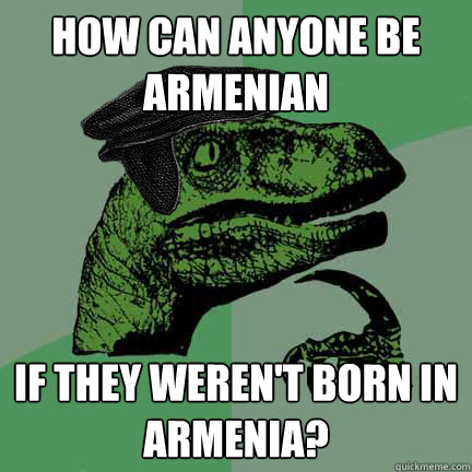 How Can Anyone Be Armenian If They Weren T Born In Armenia Calvinist Philosoraptor Quickmeme