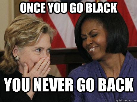 Once u go black u dont go back