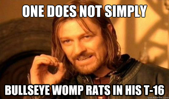One Does Not Simply Bullseye Womp Rats In His T 16 Boromir Quickmeme Последние твиты от bullseyed_womp_rat (@rat_womp). quickmeme