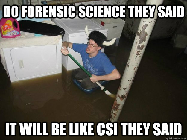 Do Forensic Science They Said It Will Be Like Csi They Said Do The Laundry They Said Quickmeme