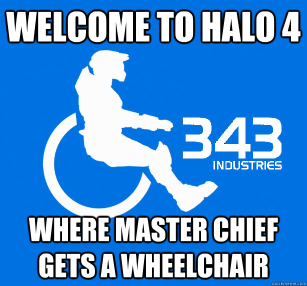 Welcome To Halo 4 Where Master Chief Gets A Wheelchair 343