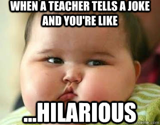 When A Teacher Tells A Joke And You Re Like Hilarious Hilarious Quickmeme
