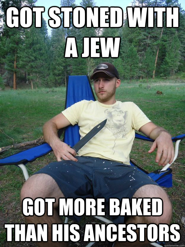 Got Stoned With A Jew Got More Baked Than His Ancestors Overly