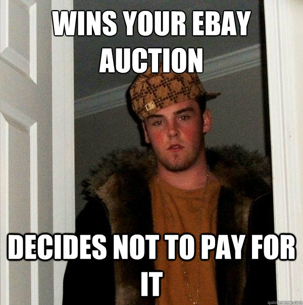 Wins Your Ebay Auction Decides Not To Pay For It Scumbag Steve Quickmeme
