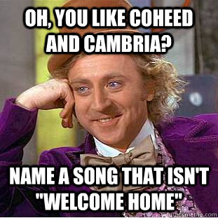 Oh, you like Coheed and Cambria? Name a song that isn't