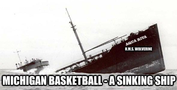 H M S Wolverine Michigan Basketball A Sinking Ship