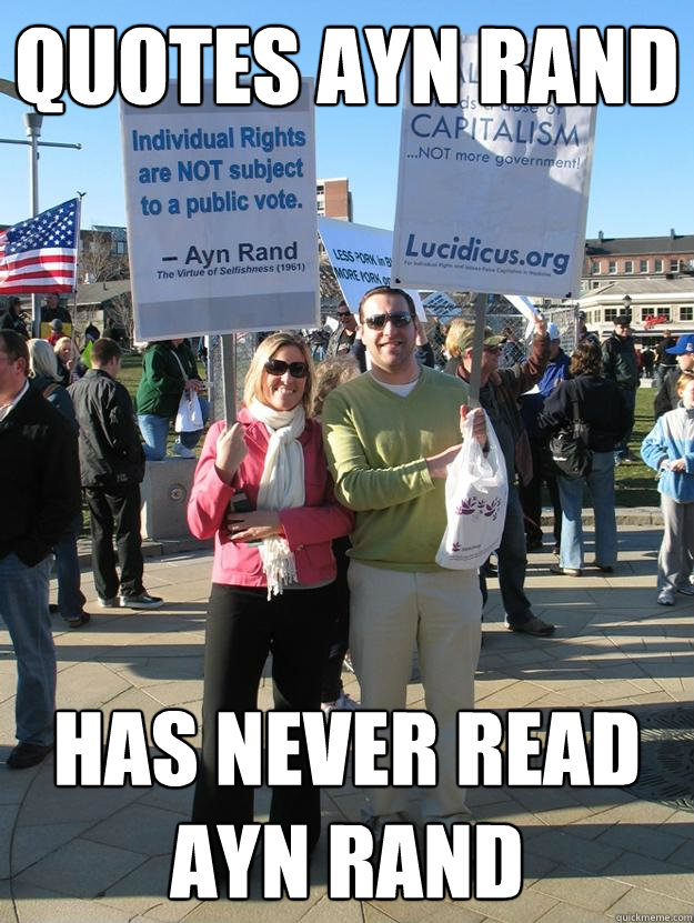 Quotes Ayn Rand Has Never Read Ayn Rand Scumbag Teabagger