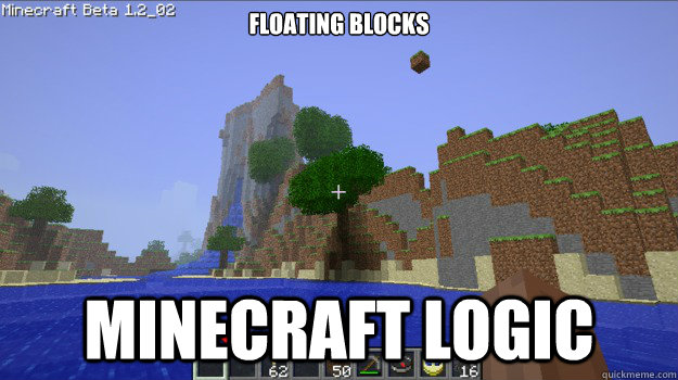 Floating Blocks Minecraft Logic Minecraft Logic Quickmeme