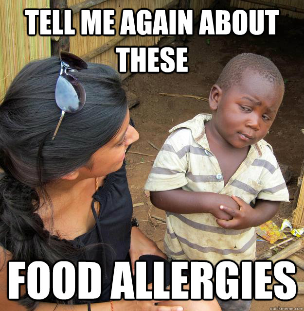 Tell Me Again About These Food Allergies Skeptical Third World
