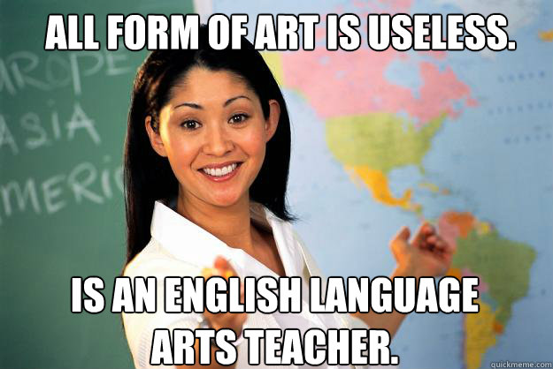 All Form Of Art Is Useless Is An English Language Arts Teacher