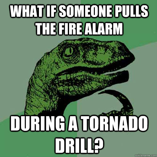 What if someone pulls the fire alarm during a tornado drill