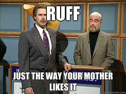 Ruff Just The Way Your Mother Likes It Celebrity Jeopardy Sean Connery Quickmeme