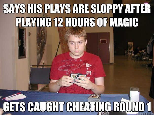 Says his plays are sloppy after playing 12 hours of magic