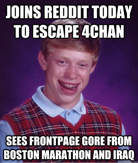 Joins Reddit Today to escape 4chan Sees frontpage gore from