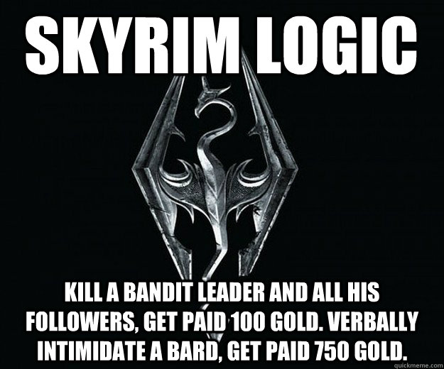 skyrim logic Kill a bandit leader and all his followers, get