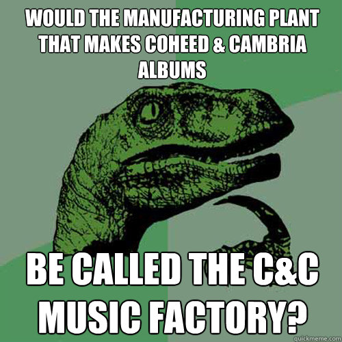 Would the manufacturing plant that makes Coheed & Cambria