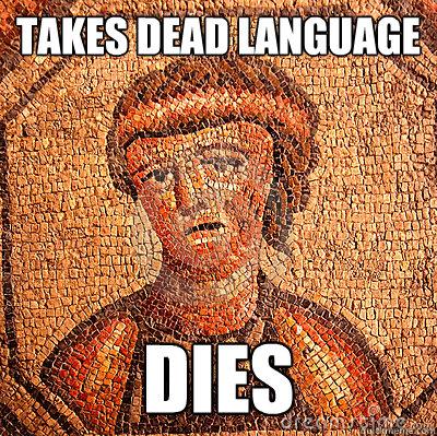 Takes Dead Language Dies Latin Problems Quickmeme