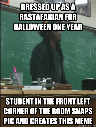 dressed up as a Rastafarian for halloween one year student