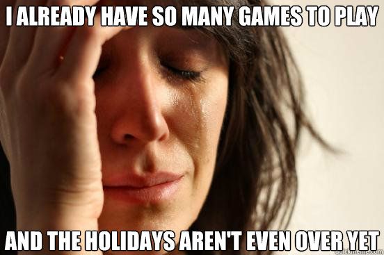 I Already Have So Many Games To Play And The Holidays Aren T Even Over Yet Misc Quickmeme