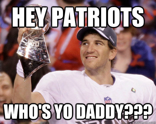 Hey Patriots Who S Yo Daddy Eli Manning Most