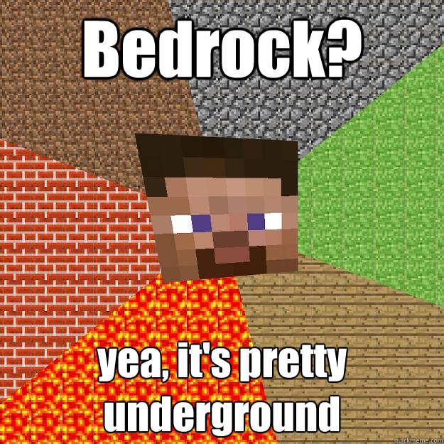 Bedrock? yea, it's pretty underground - Minecraft - quickmeme