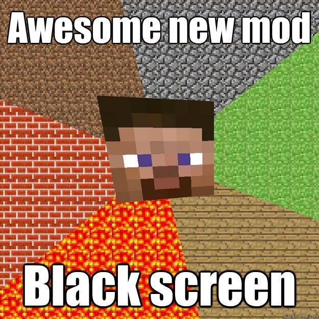 Awesome new mod Black screen - Minecraft - quickmeme