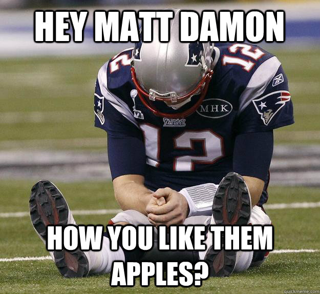 Hey Matt Damon How You Like Them Apples Brady Meme Quickmeme