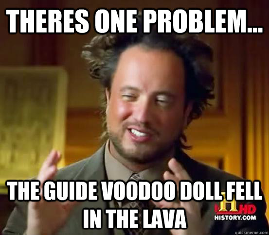 Theres One Problem    the guide voodoo doll fell in the lava