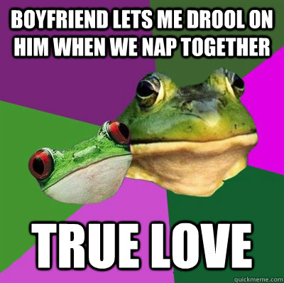 Boyfriend Lets Me Drool On Him When We Nap Together True Love Foul Frog Couple Quickmeme