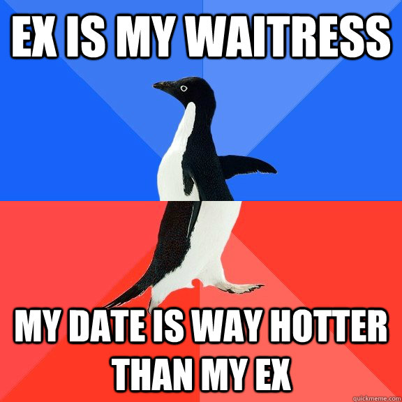 Ex is my waitress my date is way hotter than my ex