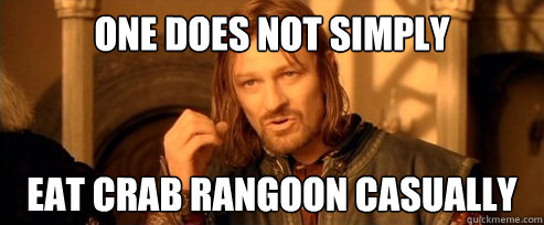 One Does Not Simply Eat Crab Rangoon Casually One Does Not Simply Quickmeme