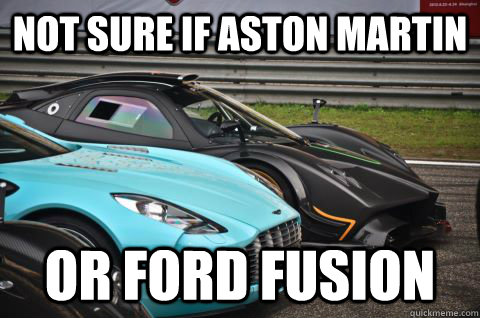 Not Sure If Aston Martin Or Ford Fusion Confused Fusion Quickmeme