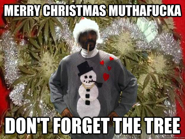 Dog Christmas Tree Meme.Merry Christmas Muthafucka Don T Forget The Tree Snoop Dog